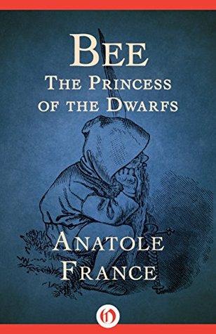 Bee: The Princess of the Dwarfs by Мария Далчева, Любен Зидаров, Anatole France