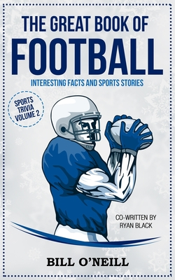 The Great Book of Football: Interesting Facts and Sports Stories by Bill O'Neill, Ryan Black
