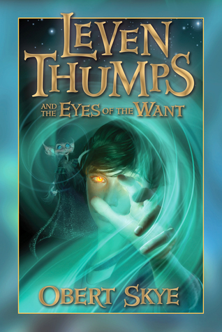 Leven Thumps and the Eyes of the Want by Ben Sowards, Obert Skye