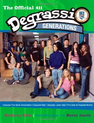 Degrassi Generations: The Official 411 by Kathryn Ellis, Kevin Smith