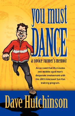 You Must Dance: A Novice Runner's Memoir by Dave Hutchinson