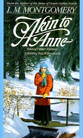 Akin to Anne: Tales of Other Orphans by L.M. Montgomery, Rea Wilmshurst