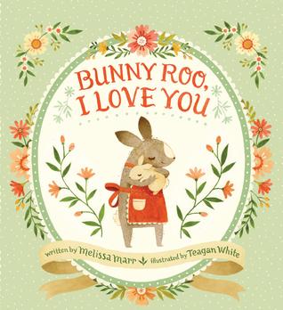 Bunny Roo, I Love You by Melissa Marr, Teagan White