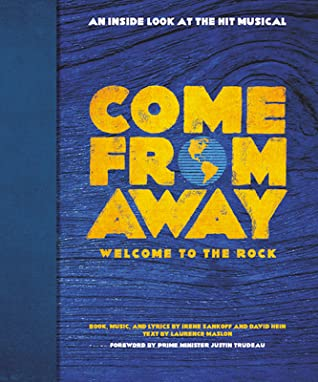 Come From Away: Welcome to the Rock: An Inside Look at the Hit Musical by Irene Sankoff, Laurence Maslon, David Hein