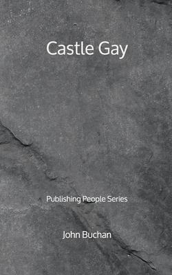 Castle Gay - Publishing People Series by John Buchan