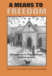 A Means to Freedom: The Letters of H.P. Lovecraft & Robert E. Howard, Vol 2: 1933-36 by David E. Schultz, Robert E. Howard, S.T. Joshi, H.P. Lovecraft