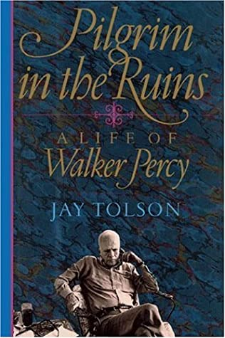 Pilgrim in the Ruins: A Life of Walker Percy by Jay Tolson