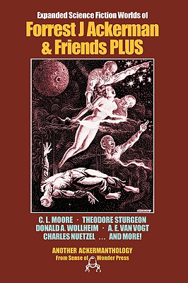 Expanded Science Fiction Worlds of Forrest J Ackerman & Friends PLUS by Forrest J. Ackerman