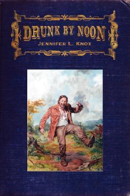 Drunk by Noon by Jennifer L. Knox
