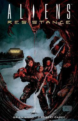 Aliens: Resistance by Robert Carey, Brian Wood