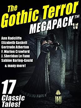 The Gothic Terror MEGAPACK: 17 Classic Tales by Henry James, Shawn M. Garrett, Ann Radcliffe, Gertrude Atherton, J. Sheridan Le Fanu