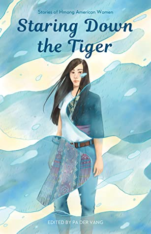 Staring Down the Tiger: Stories of Hmong American Women by Pa Der Vang