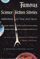 Famous Science-Fiction Stories: Adventures in Time and Space by S. Fowler Wright, Raymond Z. Gallun, Robert Moore Williams, Anthony Boucher, Lester del Rey, Raymond F. Jones, Milton A. Rothman, Fredric Brown, Willy Ley, L. Sprague de Camp, Isaac Asimov, Henry Kuttner, P. Schuyler Miller, John W. Campbell Jr., Eric Frank Russell, Harry Bates, Cleve Cartmill, A.E. van Vogt, Alfred Bester, Raymond J. Healy, A.M. Phillips, Robert A. Heinlein, Henry Hasse, Ross Rocklynne, J. Francis McComas, R. DeWitt Miller
