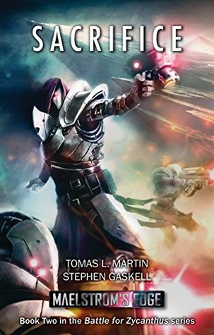 Maelstrom's Edge: Sacrifice (Battle for Zycanthus Book 2) by Tomas L. Martin, Stephen Gaskell