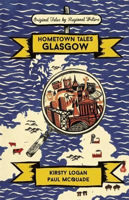 Hometown Tales: Glasgow by Paul McQuade, Kirsty Logan