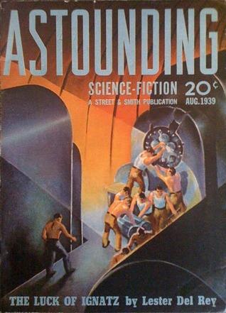 Astounding Science Fiction, August 1939 by Frederick Engelhardt, Ray Cummings, L. Ron Hubbard, Lester del Rey, Arthur McCann, Milton A. Rothman, Nelson S. Bond, Willy Ley, L. Sprague de Camp, P. Schuyler Miller, John W. Campbell Jr., Lee Gregor, Robert A. Heinlein