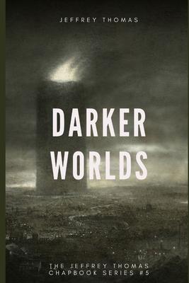 Darker Worlds: A Trio of Nightmarish Stories by Jeffrey Thomas