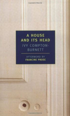 A House and Its Head by Ivy Compton-Burnett, Francine Prose