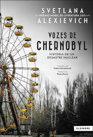 Vozes de Chernobyl: História de Um Desastre Nuclear by Svetlana Alexievich, Galina Mitrakhovitch, Paulo Moura