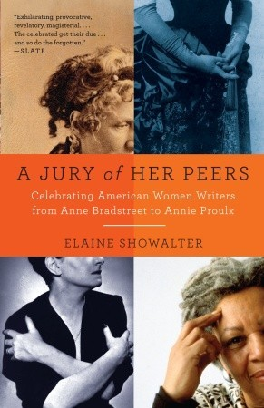 A Jury of Her Peers: Celebrating American Women Writers from Anne Bradstreet to Annie Proulx by Elaine Showalter