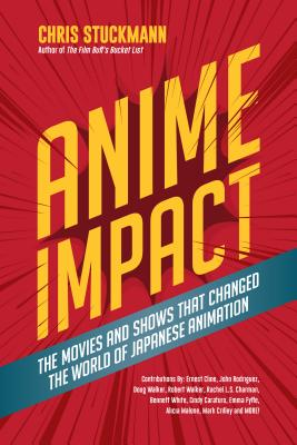 Anime Impact: The Movies and Shows That Changed the World of Japanese Animation (Anime Book, Studio Ghibli, and Readers of the Soul by Chris Stuckmann