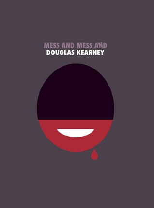 Mess and Mess and by Douglas Kearney