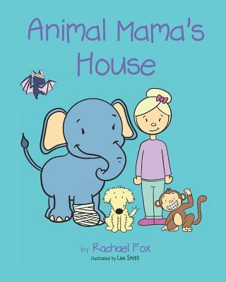 Animal Mama's House by Rachael Fox