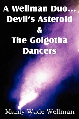 A Wellman Duo...Devil's Asteroid & the Golgotha Dancers by Manly Wade Wellman