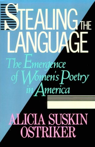 Stealing the Language: The Emergence of Women's Poetry in America by Alicia Suskin Ostriker