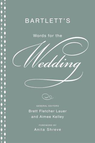 Bartlett's Words for the Wedding by Aimee Kelley, Brett Fletcher Lauer