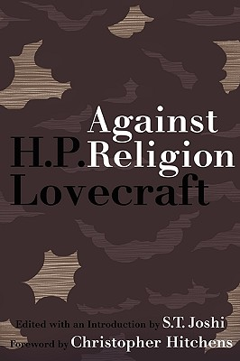Against Religion: The Atheist Writings of H.P. Lovecraft by H.P. Lovecraft