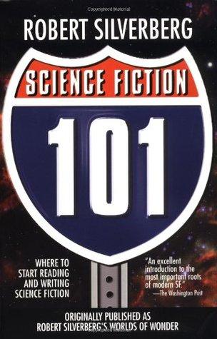 Science Fiction 101 by Frederik Pohl, Jack Vance, Greg Bear, C.M. Kornbluth, Philip K. Dick, Cordwainer Smith, Brian W. Aldiss, Robert Sheckley, James Blish, Bob Shaw, Henry Kuttner, Robert Silverberg, C.L. Moore, Alfred Bester, Damon Knight