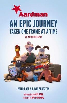 Aardman: An Epic Journey: Taken One Frame at a Time by Matt Groening, Peter Lord, David Sproxton, Nick Park