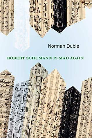 Robert Schumann Is Mad Again by Norman Dubie