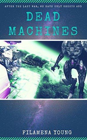 Dead Machines by Filamena Young, David Hill