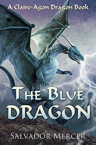 The Blue Dragon: A Claire-Agon Dragon Book by Salvador Mercer