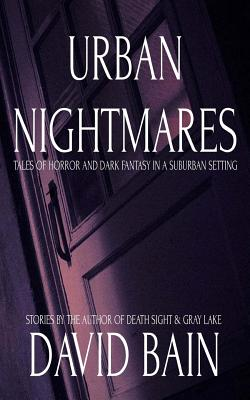 Urban Nightmares: Tales of Horror and Dark Fantasy in a Suburban Setting by David Bain
