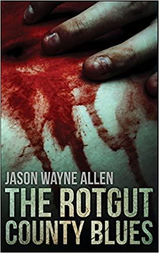 The Rotgut County Blues by Jason Wayne Allen