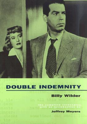 Double Indemnity: The Complete Screenplay by Billy Wilder, Jeffrey Meyers, Raymond Chandler