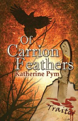 Of Carrion Feathers by Katherine Pym