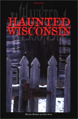 Haunted Wisconsin by Beth Scott, Michael Norman