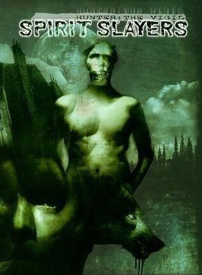 Hunter: The Vigil: Spirit Slayers by Martin Henley, Matthew McFarland, Stew Wilson, John Newman, Mike Lee, Howard Wood Ingham