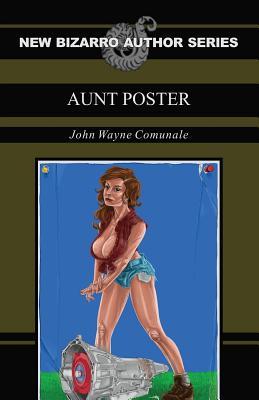 Aunt Poster (New Bizarro Author Series) by John Wayne Comunale