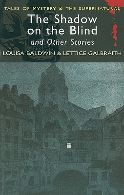 The Shadow on the Blind & Other Stories by David Stuart Davies, Lettice Galbraith, Louisa Baldwin