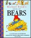 Michael Bond's Book of Bears by Michael Bond, Joan G. Robinson, Meg Rutherford, Frances Lindsay, Graham J. Brooks, Else Holmelund Minarik, Lesley Smith, Arnold Lobel, Enid Blyton, Anne Forsyth