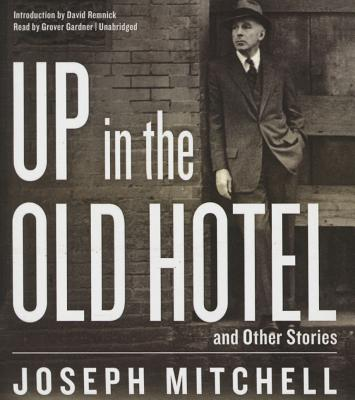 Up in the Old Hotel, and Other Stories by Joseph Mitchell