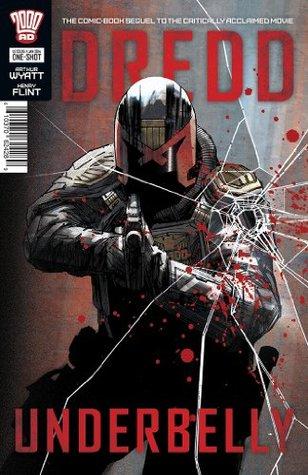 Dredd: Underbelly by Chris Blythe, Arthur Wyatt, Ellie De Ville, Henry Flint