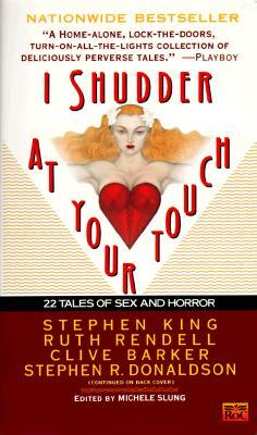 I Shudder at Your Touch by May Sinclair, Carolyn Banks, Michele Slung, Stephen R. Donaldson, Valerie Martin, Stephen King, Clive Barker, Thomas M. Disch, Ruth Rendell
