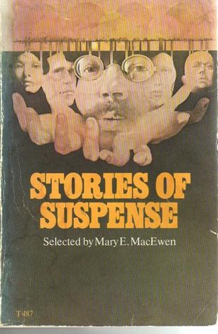 Stories of Suspense by John Collier, Margaret St. Clair, Daniel Keyes, Jack Finney, Roald Dahl, Daphne du Maurier, Mary E. MacEwen, Shirley Jackson, Lord Dunsany