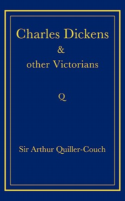 Charles Dickens and Other Victorians by Arthur Quiller-Couch